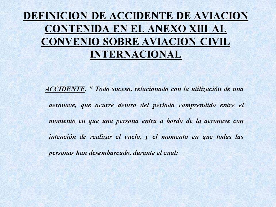 DEFINICION DE ACCIDENTE DE AVIACION CONTENIDA EN EL ANEXO XIII AL CONVENIO SOBRE AVIACION CIVIL INTERNACIONAL ACCIDENTE.