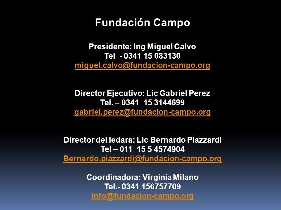Fundación Campo Presidente: Ing Miguel Calvo Tel - 0341 15 083130 miguel.calvo@fundacion-campo.org Director Ejecutivo: Lic Gabriel Perez Tel.