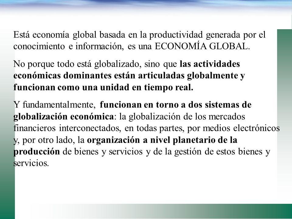 LA ECONOMÍA DEL CONOCIMIENTO Se caracteriza por tres grandes rasgos interrelacionados: es una economía centrada en el conocimiento y en la información