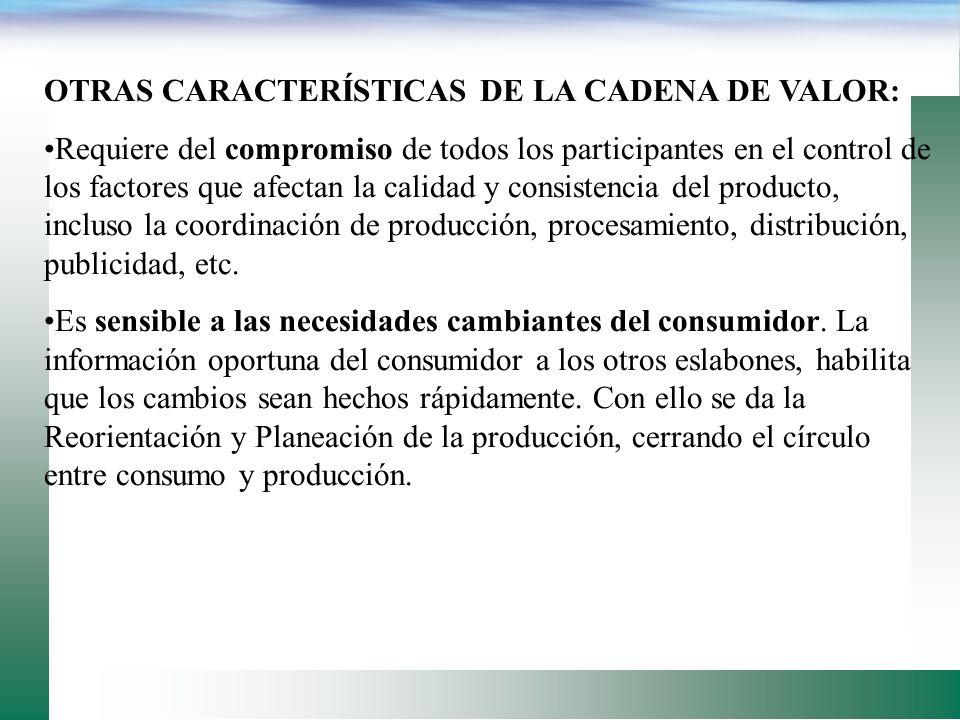 OTRAS CARACTERÍSTICAS DE LA CADENA DE VALOR: Es una red estratégica de organizaciones/empresas independientes desde producción hasta consumo – quienes