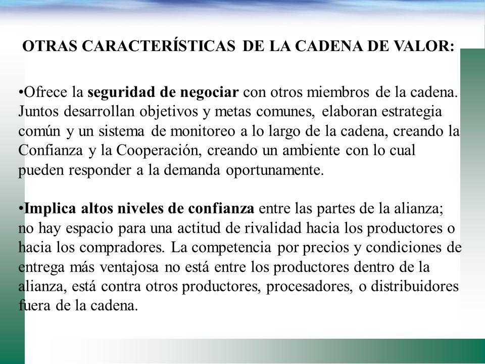 OTRAS CARACTERÍSTICAS DE LA CADENA DE VALOR: Requiere del compromiso de todos los participantes en el control de los factores que afectan la calidad y