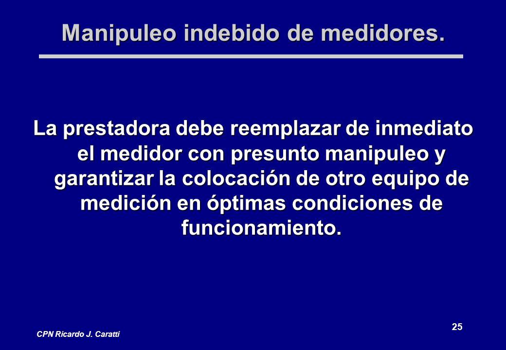 25 CPN Ricardo J. Caratti Manipuleo indebido de medidores.