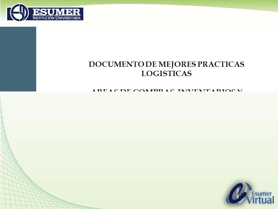 DOCUMENTO DE MEJORES PRACTICAS LOGISTICAS AREAS DE COMPRAS, INVENTARIOS Y ALMACENES Por: Ing.