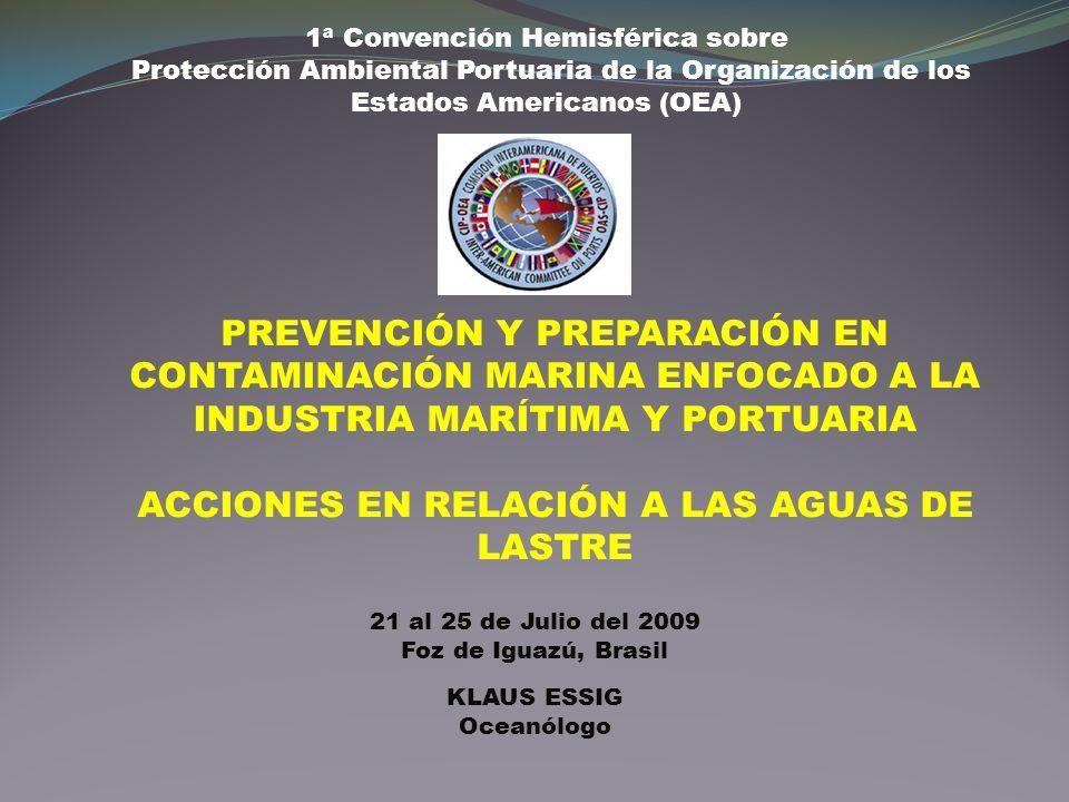 1ª Convención Hemisférica sobre Protección Ambiental Portuaria de la Organización de los Estados Americanos (OEA) 21 al 25 de Julio del 2009 Foz de Ig