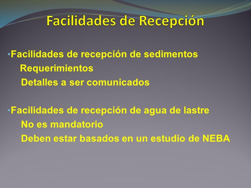 Facilidades de recepción de sedimentos Requerimientos Detalles a ser comunicados Facilidades de recepción de agua de lastre No es mandatorio Deben est
