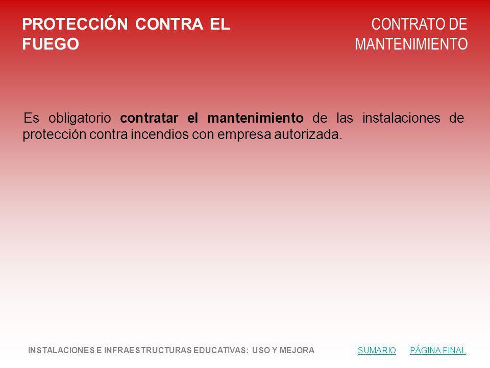 PROTECCIÓN CONTRA EL FUEGO CONTRATO DE MANTENIMIENTO Es obligatorio contratar el mantenimiento de las instalaciones de protección contra incendios con empresa autorizada.