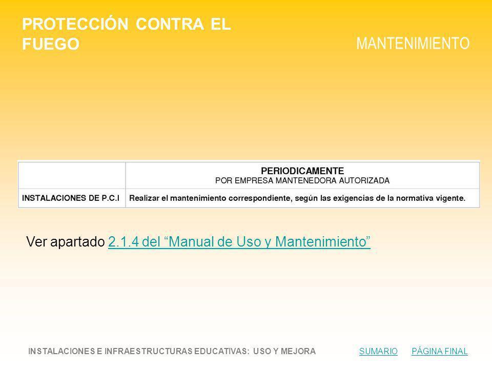 PROTECCIÓN CONTRA EL FUEGO MANTENIMIENTO INSTALACIONES E INFRAESTRUCTURAS EDUCATIVAS: USO Y MEJORA SUMARIO PÁGINA FINALSUMARIOPÁGINA FINAL Ver apartado 2.1.4 del Manual de Uso y Mantenimiento2.1.4 del Manual de Uso y Mantenimiento