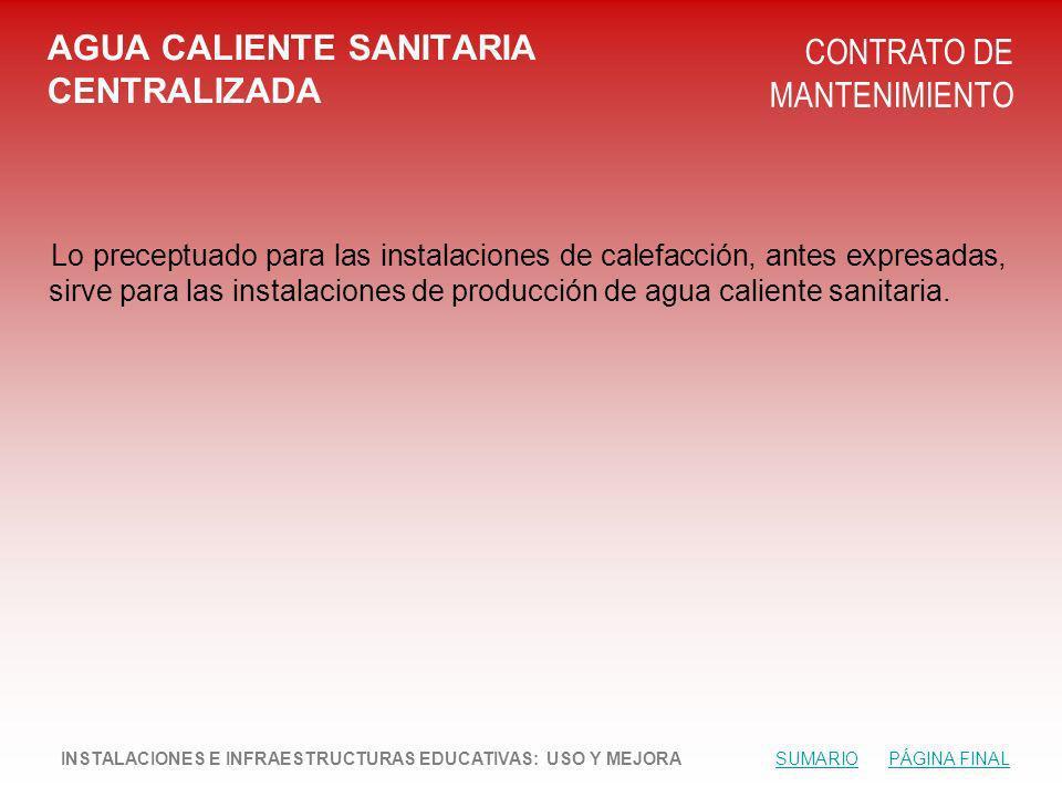 AGUA CALIENTE SANITARIA CENTRALIZADA CONTRATO DE MANTENIMIENTO Lo preceptuado para las instalaciones de calefacción, antes expresadas, sirve para las instalaciones de producción de agua caliente sanitaria.
