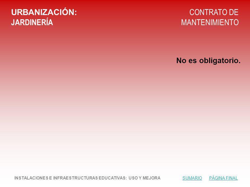 URBANIZACIÓN: JARDINERÍA CONTRATO DE MANTENIMIENTO No es obligatorio.
