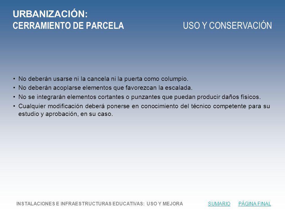 URBANIZACIÓN: CERRAMIENTO DE PARCELA USO Y CONSERVACIÓN No deberán usarse ni la cancela ni la puerta como columpio.