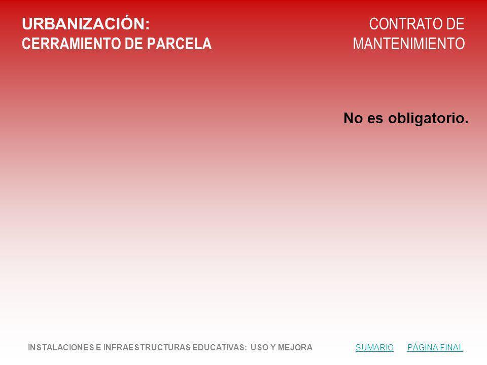 URBANIZACIÓN: CERRAMIENTO DE PARCELA CONTRATO DE MANTENIMIENTO No es obligatorio.
