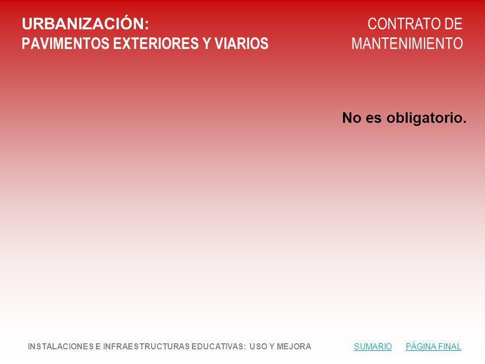 URBANIZACIÓN: PAVIMENTOS EXTERIORES Y VIARIOS CONTRATO DE MANTENIMIENTO No es obligatorio.