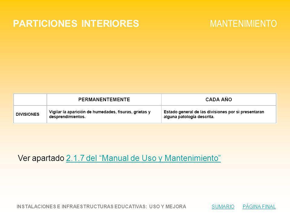 PARTICIONES INTERIORES MANTENIMIENTO INSTALACIONES E INFRAESTRUCTURAS EDUCATIVAS: USO Y MEJORA SUMARIO PÁGINA FINALSUMARIOPÁGINA FINAL Ver apartado 2.1.7 del Manual de Uso y Mantenimiento2.1.7 del Manual de Uso y Mantenimiento