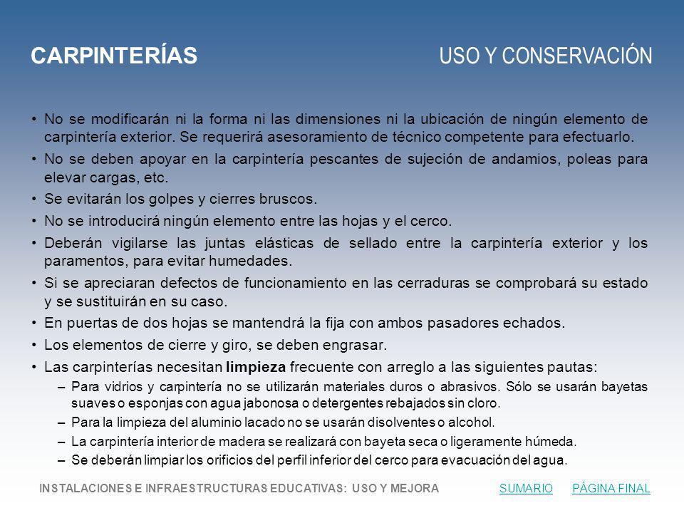 CARPINTERÍAS USO Y CONSERVACIÓN No se modificarán ni la forma ni las dimensiones ni la ubicación de ningún elemento de carpintería exterior.