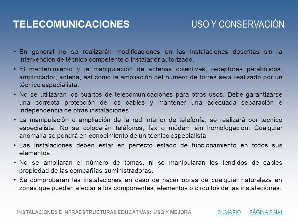 TELECOMUNICACIONES USO Y CONSERVACIÓN En general no se realizarán modificaciones en las instalaciones descritas sin la intervención de técnico competente o instalador autorizado.