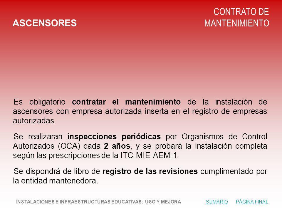 ASCENSORES CONTRATO DE MANTENIMIENTO Es obligatorio contratar el mantenimiento de la instalación de ascensores con empresa autorizada inserta en el registro de empresas autorizadas.