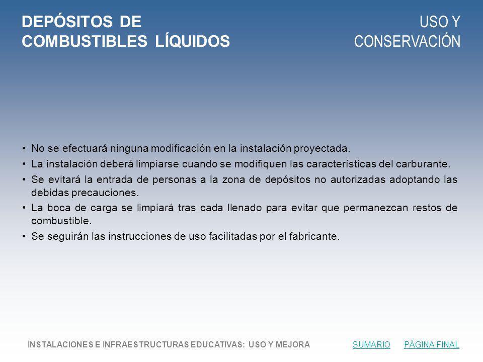 DEPÓSITOS DE COMBUSTIBLES LÍQUIDOS USO Y CONSERVACIÓN No se efectuará ninguna modificación en la instalación proyectada.