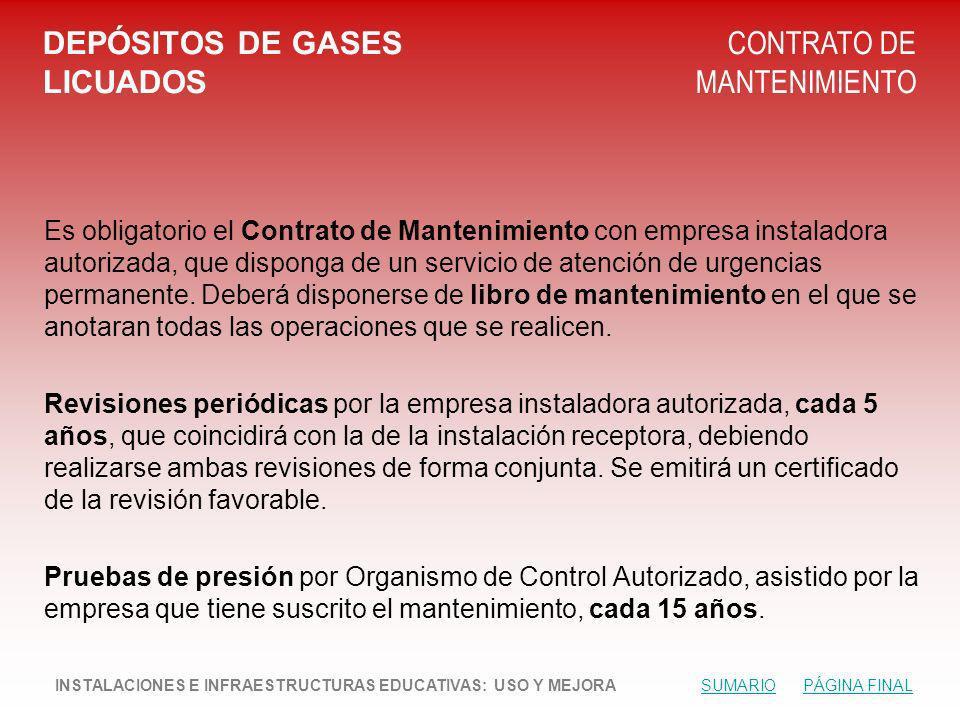 DEPÓSITOS DE GASES LICUADOS CONTRATO DE MANTENIMIENTO Es obligatorio el Contrato de Mantenimiento con empresa instaladora autorizada, que disponga de un servicio de atención de urgencias permanente.