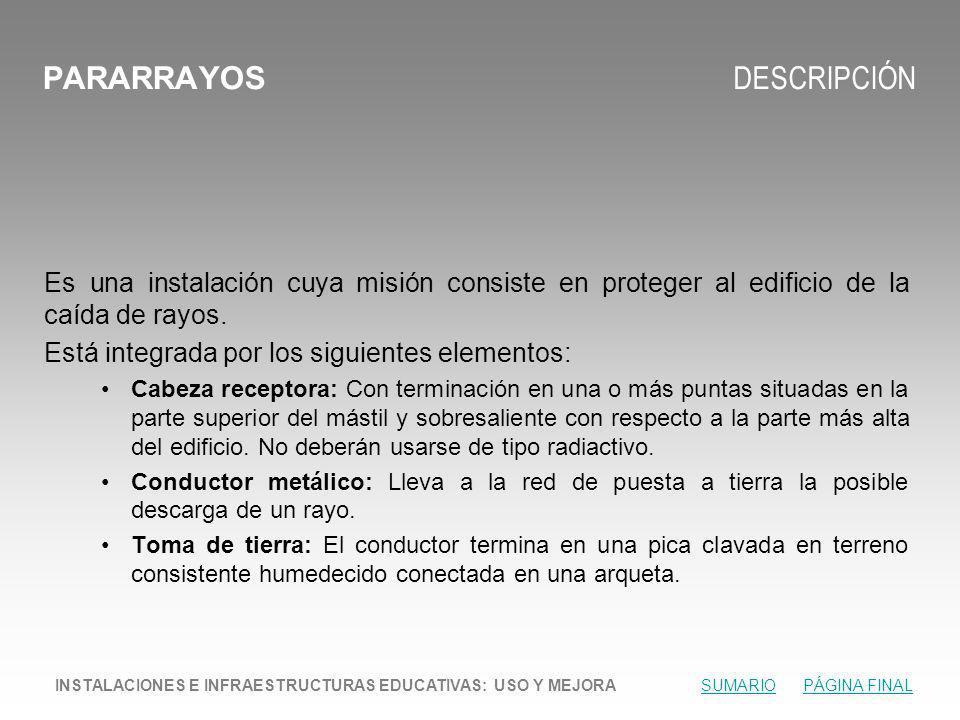 PARARRAYOS DESCRIPCIÓN Es una instalación cuya misión consiste en proteger al edificio de la caída de rayos.