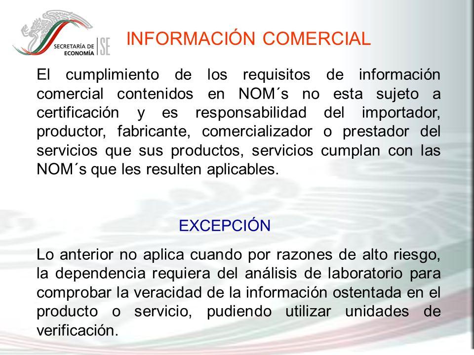 INFORMACIÓN COMERCIAL El cumplimiento de los requisitos de información comercial contenidos en NOM´s no esta sujeto a certificación y es responsabilid