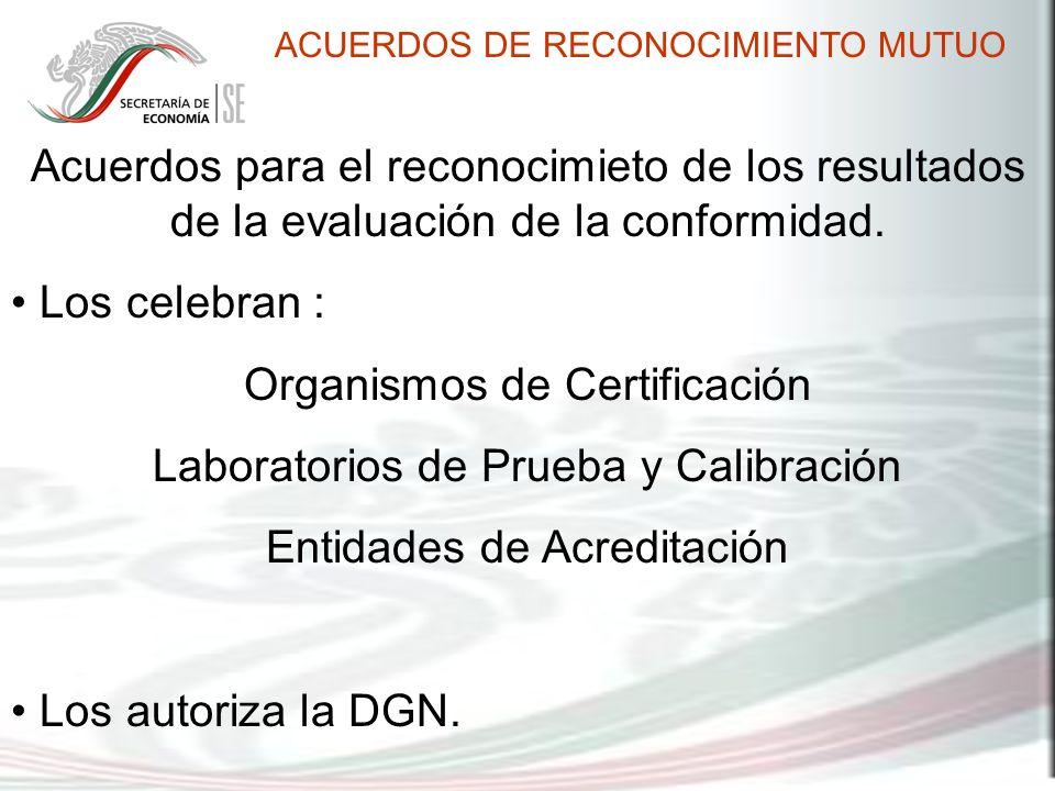 Acuerdos para el reconocimieto de los resultados de la evaluación de la conformidad. Los celebran : Organismos de Certificación Laboratorios de Prueba