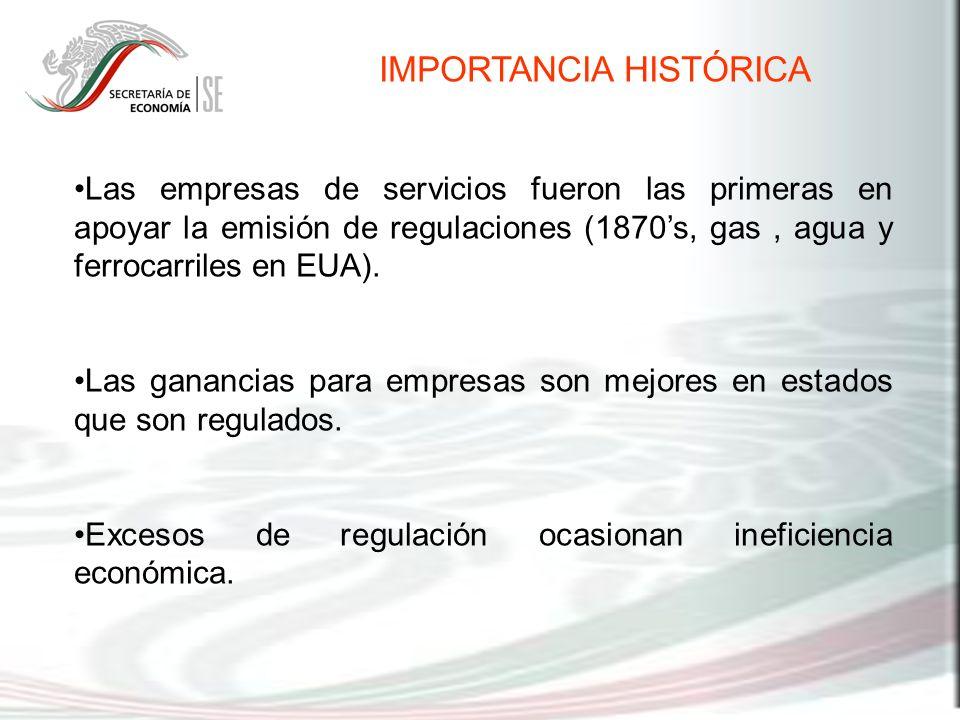 IMPORTANCIA HISTÓRICA Las empresas de servicios fueron las primeras en apoyar la emisión de regulaciones (1870s, gas, agua y ferrocarriles en EUA). La