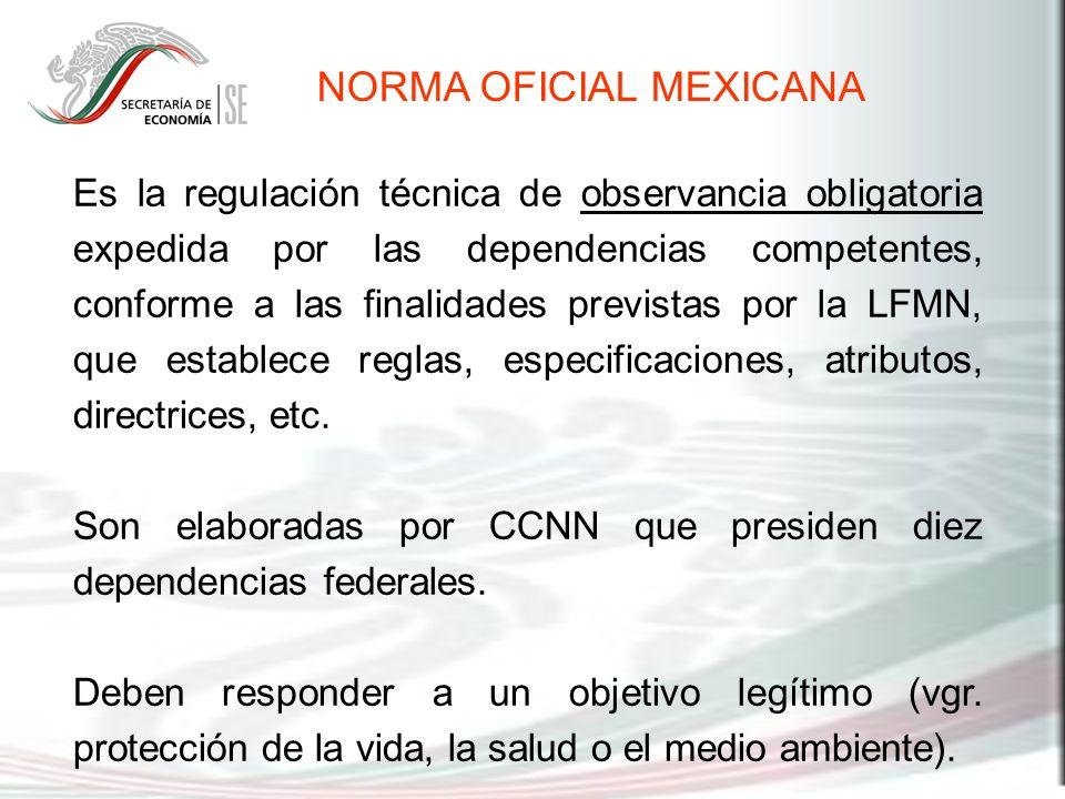 Es la regulación técnica de observancia obligatoria expedida por las dependencias competentes, conforme a las finalidades previstas por la LFMN, que e