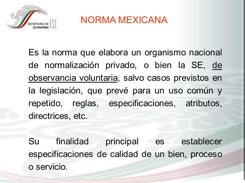 Es la norma que elabora un organismo nacional de normalización privado, o bien la SE, de observancia voluntaria, salvo casos previstos en la legislaci