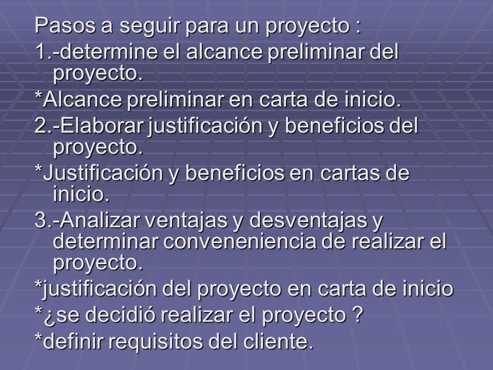 Pasos a seguir para un proyecto : 1.-determine el alcance preliminar del proyecto. *Alcance preliminar en carta de inicio. 2.-Elaborar justificación y