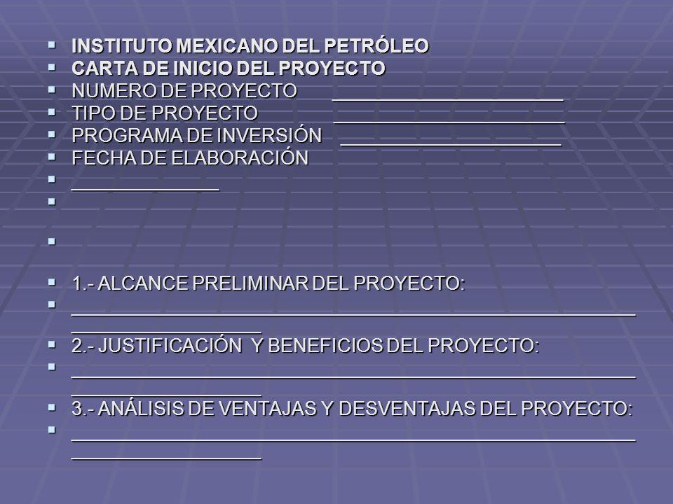 INSTITUTO MEXICANO DEL PETRÓLEO INSTITUTO MEXICANO DEL PETRÓLEO CARTA DE INICIO DEL PROYECTO CARTA DE INICIO DEL PROYECTO NUMERO DE PROYECTO _________