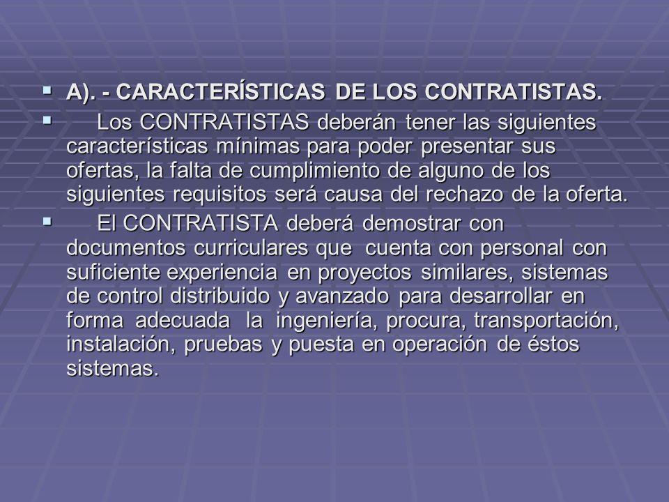 A). - CARACTERÍSTICAS DE LOS CONTRATISTAS. A). - CARACTERÍSTICAS DE LOS CONTRATISTAS. Los CONTRATISTAS deberán tener las siguientes características mí