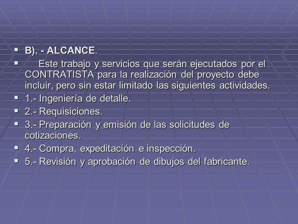 B). - ALCANCE. B). - ALCANCE. Este trabajo y servicios que serán ejecutados por el CONTRATISTA para la realización del proyecto debe incluir, pero sin
