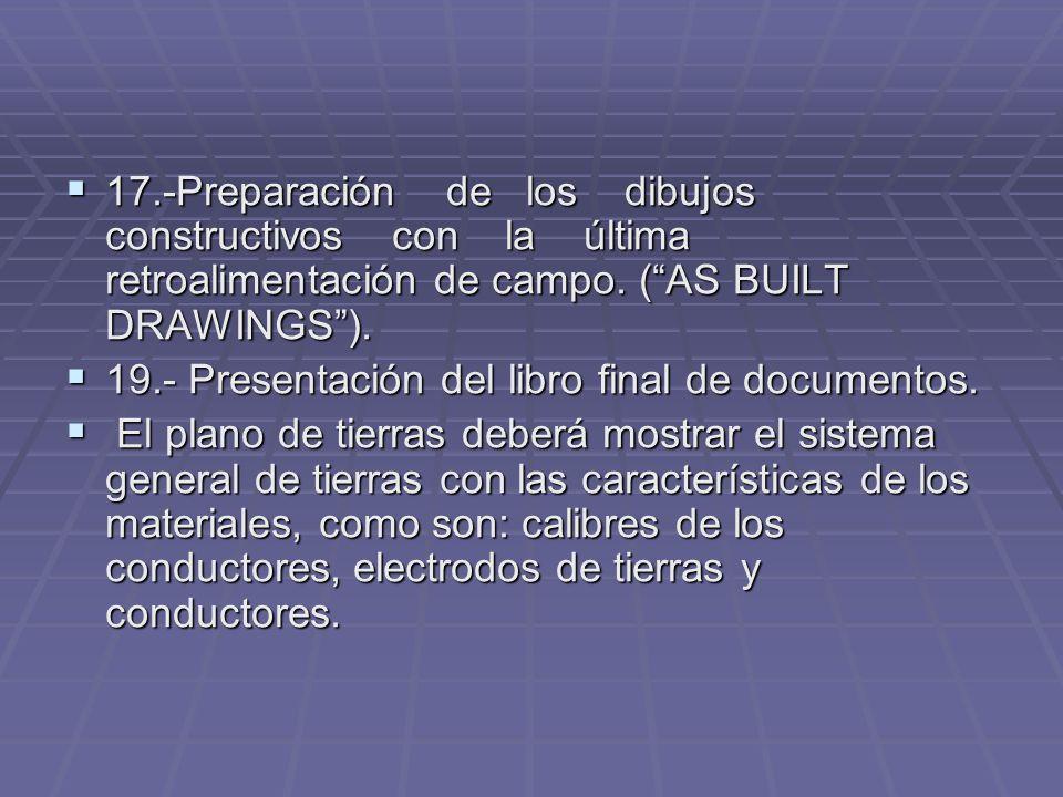 17.-Preparación de los dibujos constructivos con la última retroalimentación de campo. (AS BUILT DRAWINGS). 17.-Preparación de los dibujos constructiv