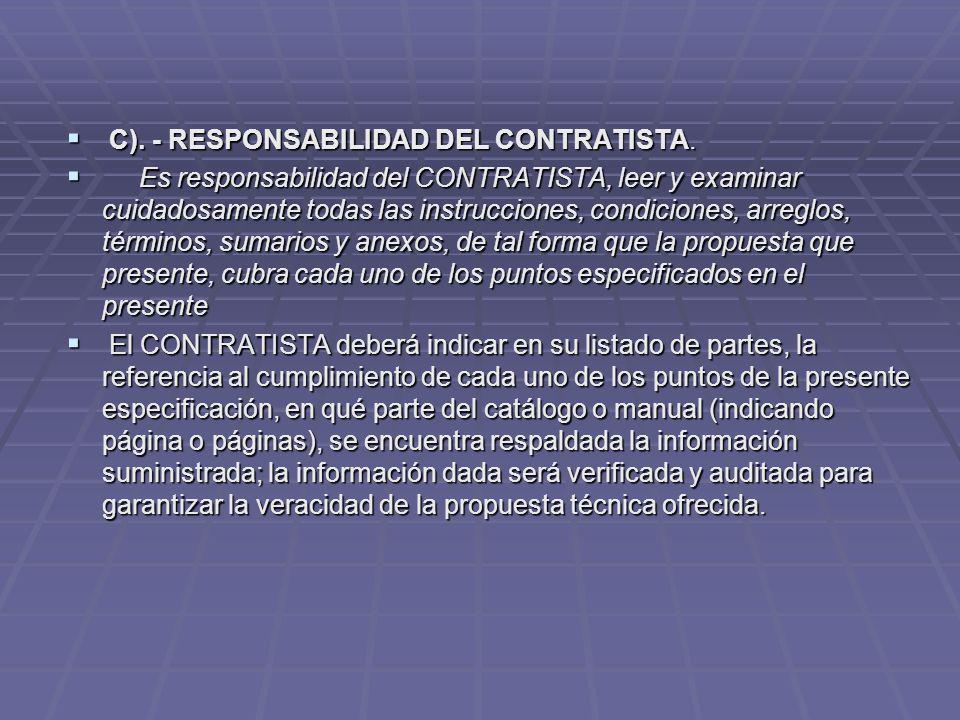 C). - RESPONSABILIDAD DEL CONTRATISTA. C). - RESPONSABILIDAD DEL CONTRATISTA. Es responsabilidad del CONTRATISTA, leer y examinar cuidadosamente todas