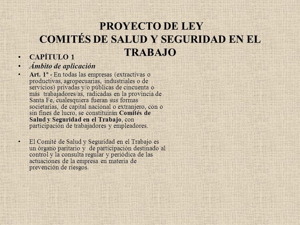 PROYECTO DE LEY COMITÉS DE SALUD Y SEGURIDAD EN EL TRABAJO CAPÍTULO 1 Ámbito de aplicación Art. 1º - En todas las empresas (extractivas o productivas,