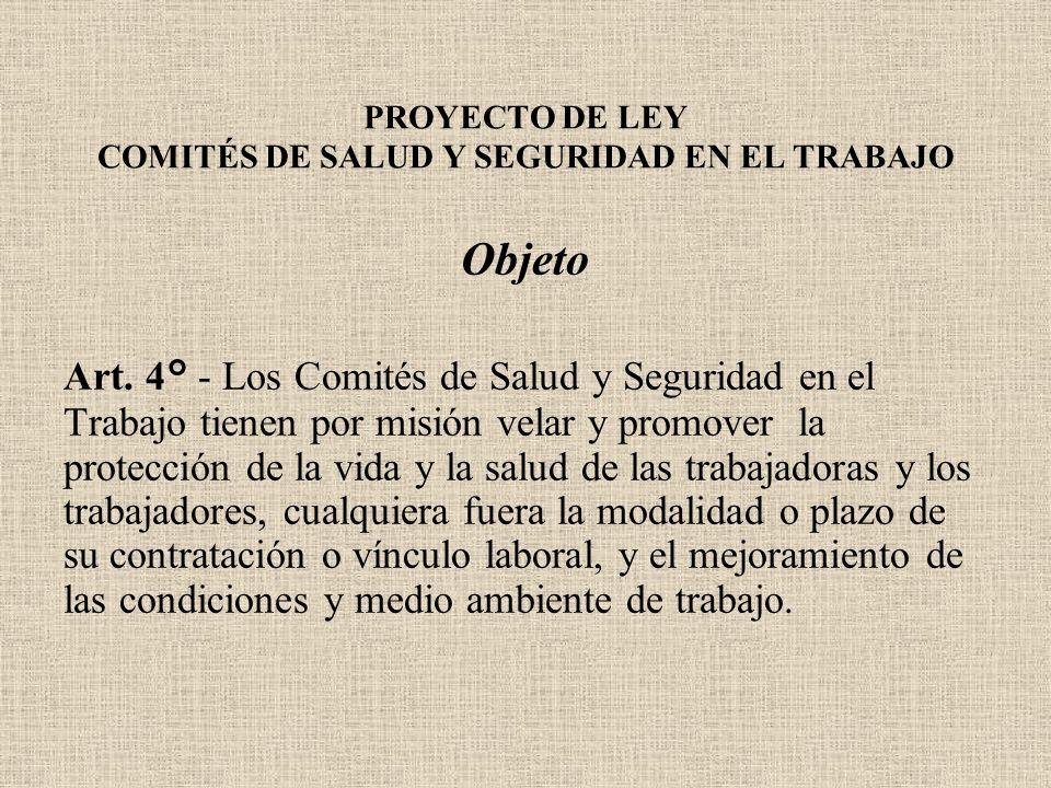 PROYECTO DE LEY COMITÉS DE SALUD Y SEGURIDAD EN EL TRABAJO Objeto Art. 4° - Los Comités de Salud y Seguridad en el Trabajo tienen por misión velar y p