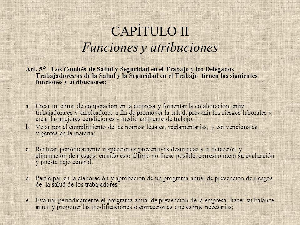 CAPÍTULO II Funciones y atribuciones Art. 5° - Los Comités de Salud y Seguridad en el Trabajo y los Delegados Trabajadores/as de la Salud y la Segurid