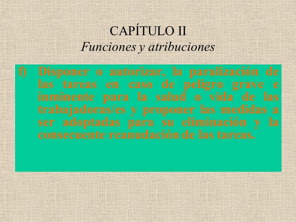 CAPÍTULO II Funciones y atribuciones f)Disponer o autorizar, la paralización de las tareas en caso de peligro grave e inminente para la salud o vida d