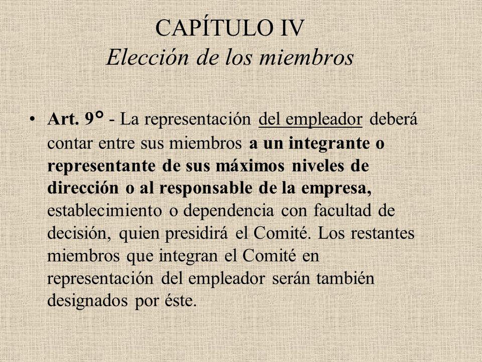 CAPÍTULO IV Elección de los miembros Art. 9° - La representación del empleador deberá contar entre sus miembros a un integrante o representante de sus