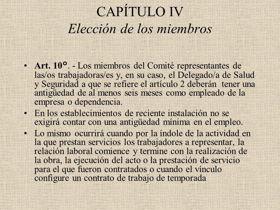 CAPÍTULO IV Elección de los miembros Art. 10°. - Los miembros del Comité representantes de las/os trabajadoras/es y, en su caso, el Delegado/a de Salu