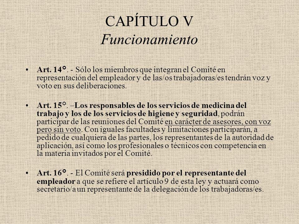 CAPÍTULO V Funcionamiento Art. 14°. - Sólo los miembros que integran el Comité en representación del empleador y de las/os trabajadoras/es tendrán voz