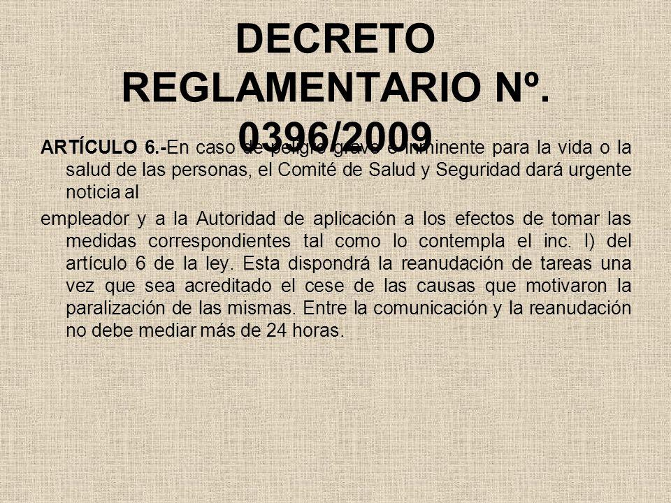 DECRETO REGLAMENTARIO Nº. 0396/2009 ARTÍCULO 6.-En caso de peligro grave e inminente para la vida o la salud de las personas, el Comité de Salud y Seg