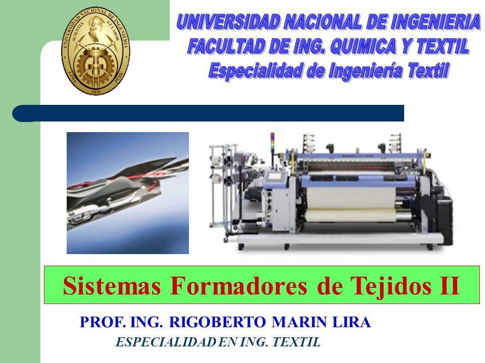 Sistemas Formadores de Tejidos II PROF. ING. RIGOBERTO MARIN LIRA ESPECIALIDAD EN ING. TEXTIL