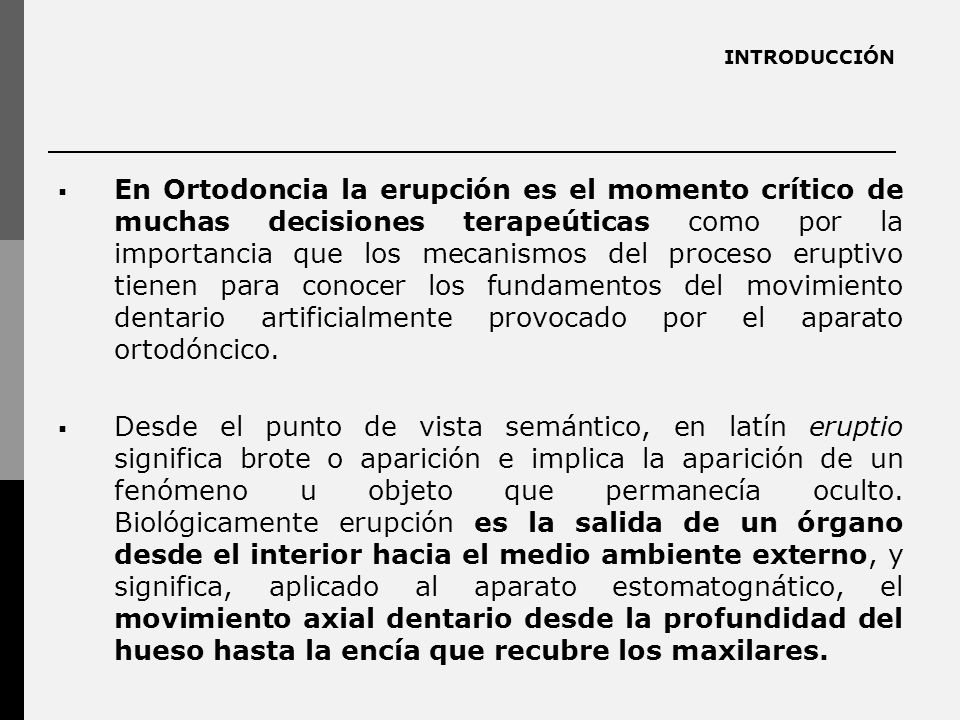 INTRODUCCIÓN En Ortodoncia la erupción es el momento crítico de muchas decisiones terapeúticas como por la importancia que los mecanismos del proceso