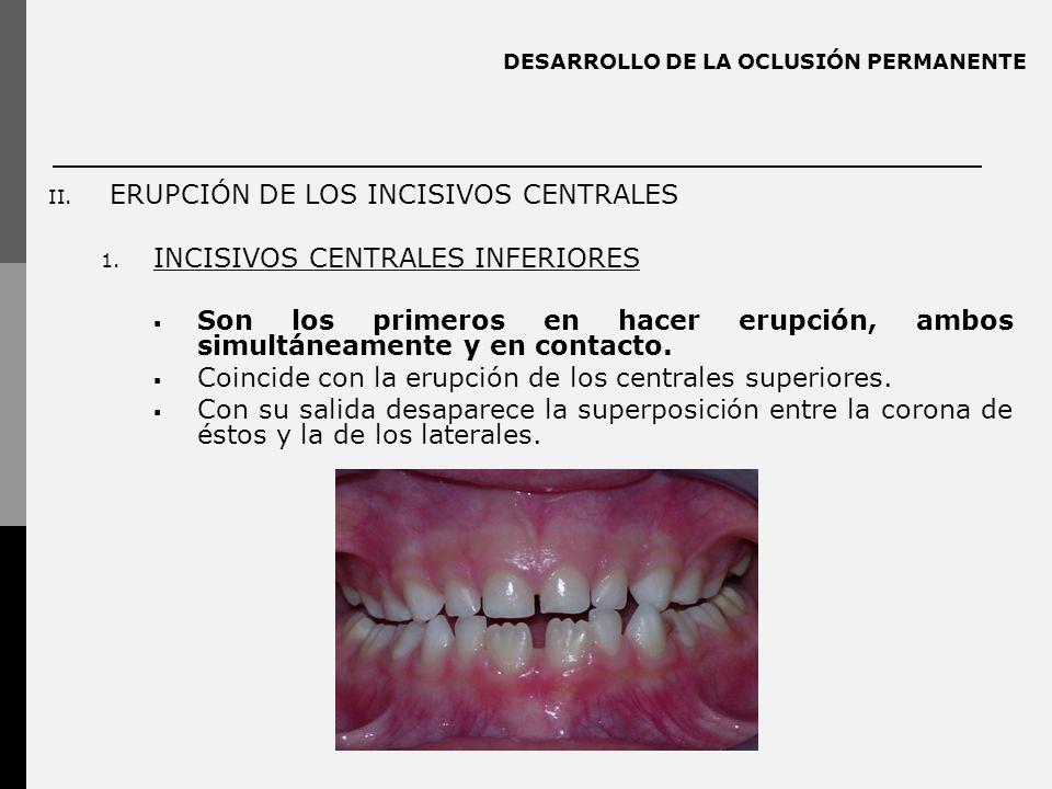 DESARROLLO DE LA OCLUSIÓN PERMANENTE II.ERUPCIÓN DE LOS INCISIVOS CENTRALES 1.