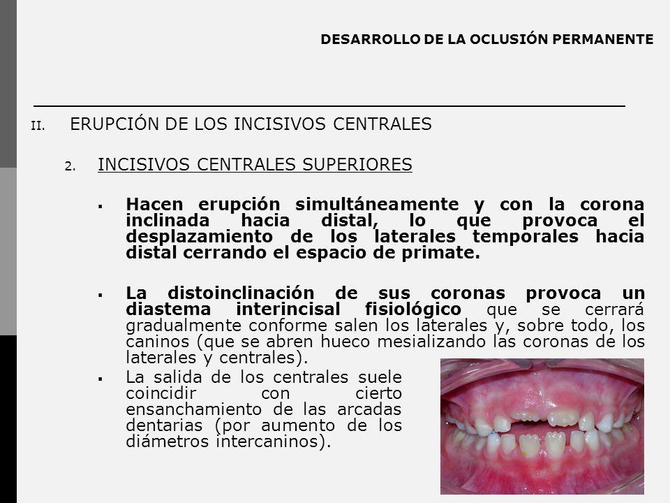 DESARROLLO DE LA OCLUSIÓN PERMANENTE II.ERUPCIÓN DE LOS INCISIVOS CENTRALES 2.