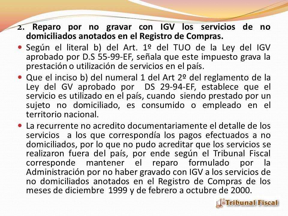 2. Reparo por no gravar con IGV los servicios de no domiciliados anotados en el Registro de Compras. Según el literal b) del Art. 1º del TUO de la Ley