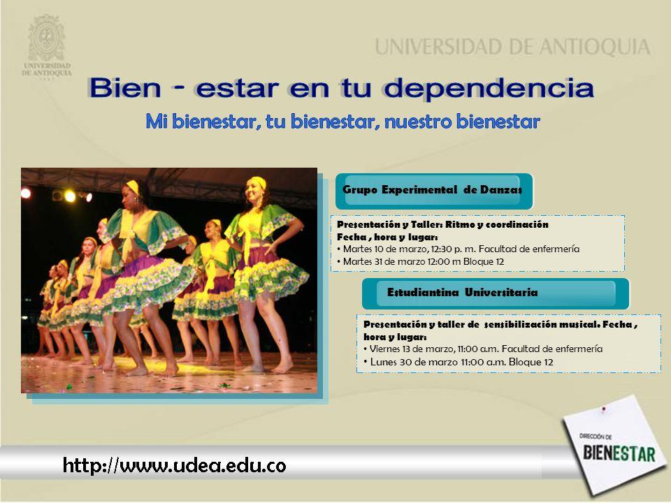 Estudiantina Universitaria Grupo Experimental de Danzas Presentación y Taller: Ritmo y coordinación Fecha, hora y lugar: Martes 10 de marzo, 12:30 p.