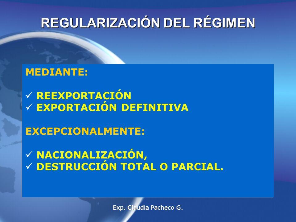 MEDIANTE: REEXPORTACIÓN EXPORTACIÓN DEFINITIVA EXCEPCIONALMENTE: NACIONALIZACIÓN, DESTRUCCIÓN TOTAL O PARCIAL.