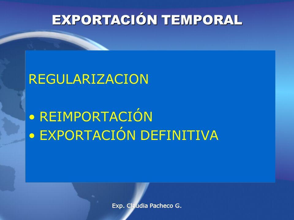 REGULARIZACION REIMPORTACIÓN EXPORTACIÓN DEFINITIVA REGULARIZACION REIMPORTACIÓN EXPORTACIÓN DEFINITIVA EXPORTACIÓN TEMPORAL Exp.